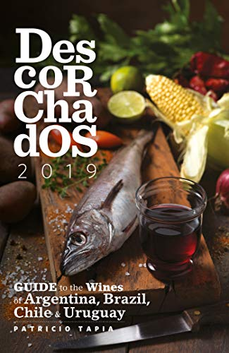 Descorchados 2019 English: Guide to the Wines of Argentina, Brazil, Chile & Uruguay (English Edition)