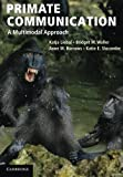 Primate Communication: A Multimodal Approach - Katja Liebal