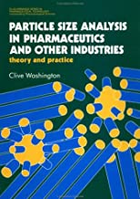 Particle Size Analysis In Pharmaceutics And Other Industries: Theory and Practice (Ellis Horwood Books in the Biological Sciences) (English Edition)