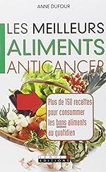 Les meilleurs aliments anticancer d'Anne Dufour