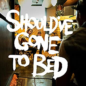 Should've Gone to Bed - EP