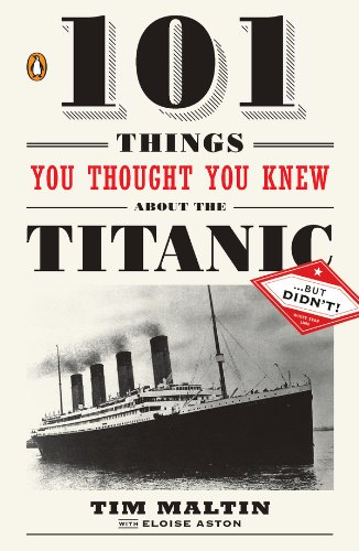 101 Things You Thought You Knew About the Titanic . . . butDidn't! (English Edition)