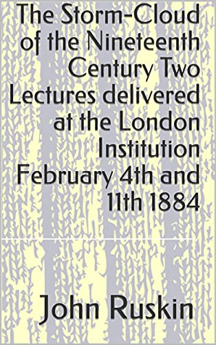 The Storm-Cloud of the Nineteenth Century Two Lectures delivered at the London Institution February 4th and 11th 1884 (English Edition)