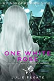 One White Rose: A Young Adult Fantasy (Kings of Renown)