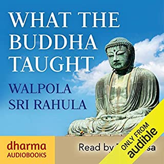 What the Buddha Taught                   By:                                                                                                                                 Walpola Sri Rahula                               Narrated by:                                                                                                                                 Taradasa                      Length: 6 hrs and 20 mins     22 ratings     Overall 4.7