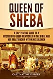Queen of Sheba: A Captivating Guide to a Mysterious Queen Mentioned in the Bible and Her Relationship with King Solomon (Captivating History)