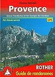 Provence: Entre l'Ardèche et les Gorges du Verdon. 50 itinéraires....