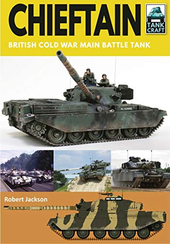 Chieftain: British Cold War Main Battle Tank (TankCraft Book 15) (English Edition)