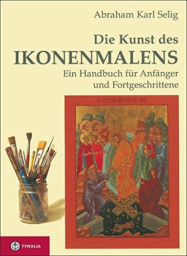 Die Kunst des Ikonenmalens: Ein Handbuch für Anfänger und Fortgeschrittene