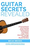 Guitar Secrets Revealed: Unconventional and...