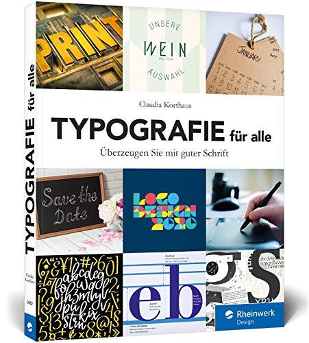 Typografie für alle: Überzeugen Sie mit guter Schrift – das ideale Buch für den Einstieg