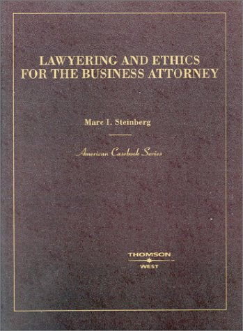 Lawyering and Ethics for the Business Attorney (American Casebook Series)