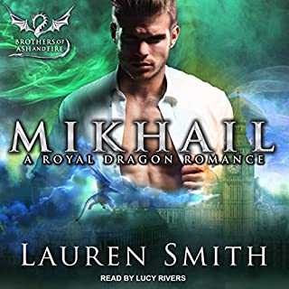 Mikhail: A Royal Dragon Romance     Brothers of Ash and Fire Series, Book 2              Written by:                                                                                                                                 Lauren Smith                               Narrated by:                                                                                                                                 Lucy Rivers                      Length: 7 hrs and 30 mins     Not rated yet     Overall 0.0