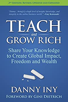 Teach and Grow Rich: Share Your Knowledge to Create Global Impact, Freedom and Wealth by [Danny Iny, Gini Dietrich]