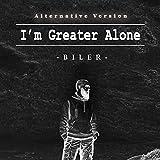 I'm Greater Alone (Alternative Version)