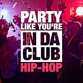 Party Like You're in Da Club (The Hip-Hop Selection)