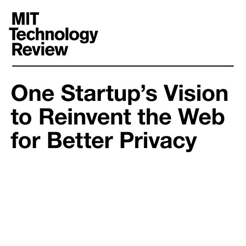 One Startup's Vision to Reinvent the Web for Better Privacy | Tom Simonite