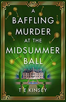 A Baffling Murder at the Midsummer Ball (A Dizzy Heights Mystery Book 2) by [T E Kinsey]