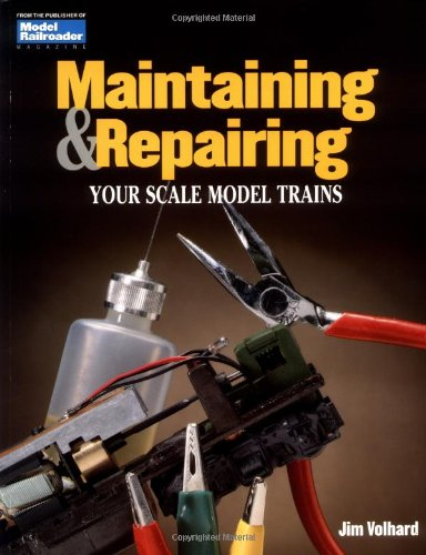 Maintaining and Repairing Your Scale Model Trains (Model Railroader)