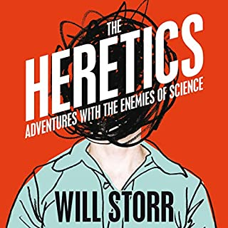The Heretics     Adventures with the Enemies of Science              By:                                                                                                                                 Will Storr                               Narrated by:                                                                                                                                 Ben Allen                      Length: 14 hrs and 31 mins     5 ratings     Overall 4.8