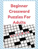 Beginner Crossword Puzzles For Adults: Crossword Puzzle Book for Adults Medium Difficulty! A Unique Puzzlers' Book with Today's Contemporary Words As Crossword Puzzle Book.