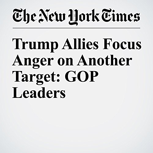 Trump Allies Focus Anger on Another Target: GOP Leaders cover art