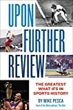 Upon Further Review: The Greatest What-Ifs in Sports History (English Edition)