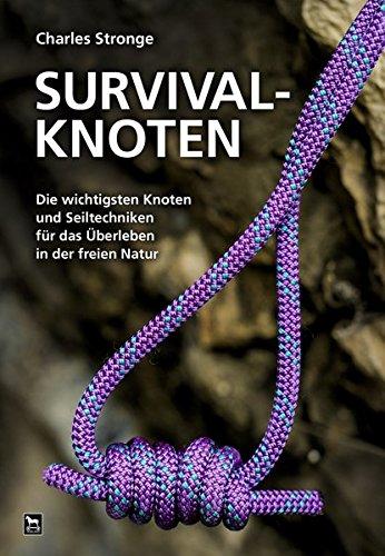 Survival-Knoten: Die wichtigsten Knoten und Seiltechniken für das Überleben in der freien Natur