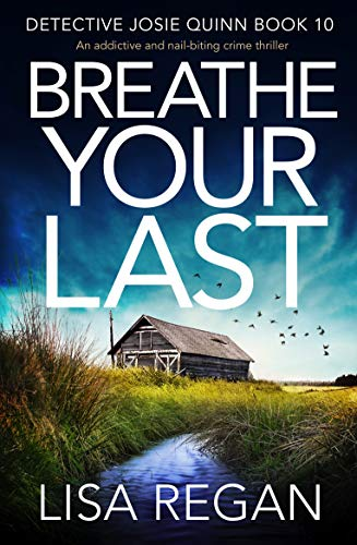Breathe Your Last: An addictive and nail-biting crime thriller (Detective Josie Quinn Book 10) by [Lisa Regan]