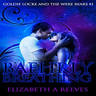 Baehrly Breathing     Goldie Locke and the Were Bears, Book 1              By:                                                                                                                                 Elizabeth A Reeves                               Narrated by:                                                                                                                                 L.E. Scott                      Length: 5 hrs and 8 mins     2 ratings     Overall 5.0