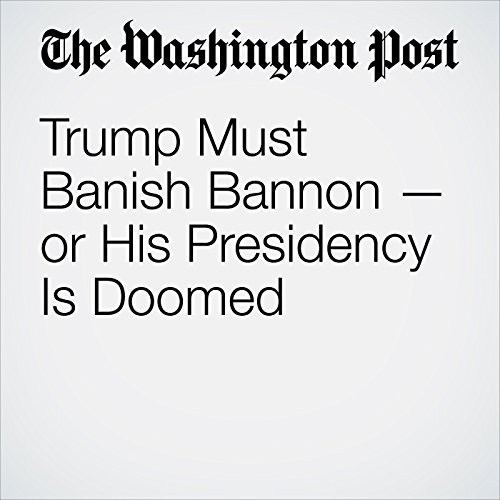 Trump Must Banish Bannon — or His Presidency Is Doomed copertina