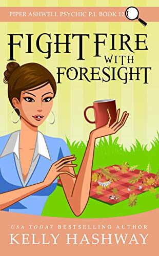 Fight Fire With Foresight (Piper Ashwell Psychic P.I. Book 12) by [Kelly Hashway]
