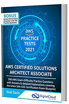 AWS Certified Solutions Architect Associate Practice Tests 2021 [SAA-C02]: 390 AWS Practice Exam Questions with Answers & detailed Explanations by [Neal Davis]