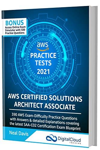 AWS Certified Solutions Architect Associate Practice Tests 2021 [SAA-C02]: 390 AWS Practice Exam Questions with Answers & detailed Explanations