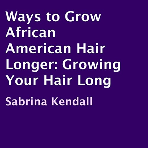 Ways to Grow African American Hair Longer audiobook cover art