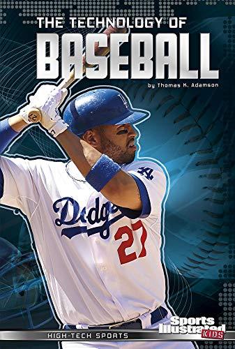 The Technology of Baseball (Sports Illustrated Kids: High-Tech Sports)