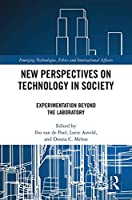 New Perspectives on Technology in Society: Experimentation Beyond the Laboratory (Emerging Technologies, Ethics and International Affairs)