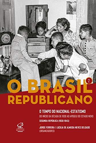 O Brasil Republicano: O tempo do nacional-estatismo – Do início da década de 1930 ao apogeu do Estado Novo – Segunda República (1930-1945) (Vol. 2)
