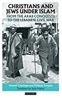 Christians and Jews Under Islam: From the Arab Conquests to the Lebanese Civil War