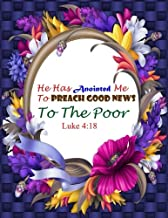 Luke 4:18 He Has Anointed Me To Preach Good News To The Poor: Bible Verse Quote Cover Composition Large Christian Gift Journal Notebook To Write In. ... Paperback (Ruled Large Journals) (Volume 30)