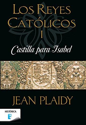 Castilla para Isabel (Los Reyes Católicos 1): Los Reyes Católicos ...