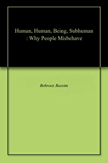Human, Human, Being, Subhuman : Why People Misbehave (English Edition)