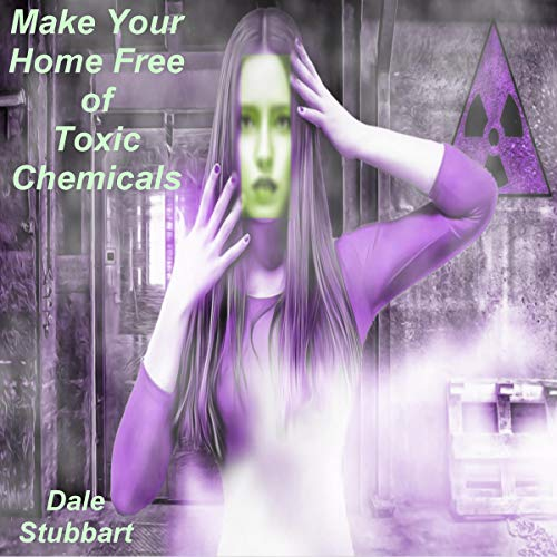 Make Your Home Free of Toxic Chemicals                   Written by:                                                                                                                                 Dale Stubbart                               Narrated by:                                                                                                                                 Ken Harrington                      Length: 59 mins     Not rated yet     Overall 0.0