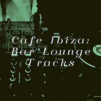 Cafe Ibiza: Bar Lounge Tracks