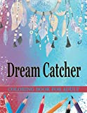 Dream Catcher Coloring Book For Adults: Native American Dream Catcher & Feather / Designs for Stress Relief and Relaxation , Watercolor Boho Dream Catcher with Wild Cotton Flower and Many More