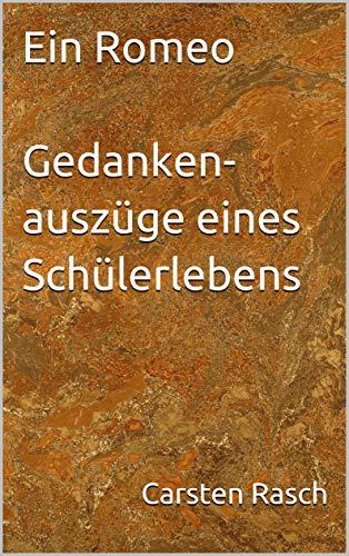 Buchseite und Rezensionen zu 'Ein Romeo - Gedankenauszüge eines Schülerlebens: Ein Romeo' von Carsten Rasch