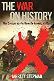 The War on History: The Conspiracy to Rewrite America's Past