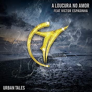 A Loucura No Amor (feat. Victor Espadinha)