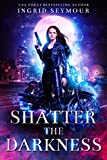 Shatter The Darkness (Ignite The Shadows Book 3)