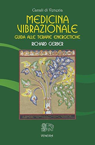 Medicina vibrazionale. Guida alle terapie energetiche (Canali di Venexia)